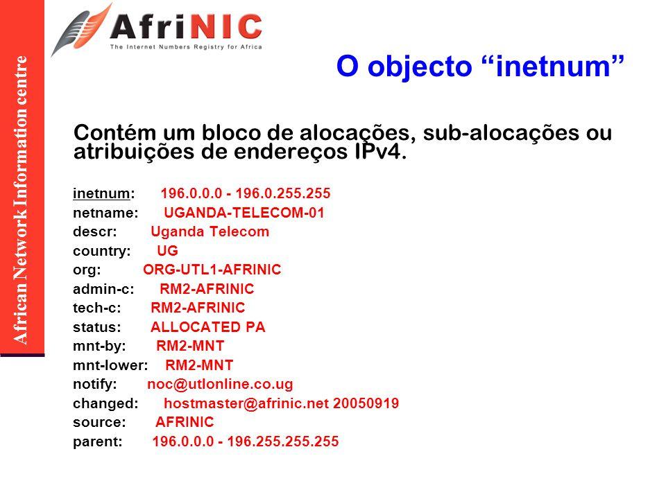 African Network Information centre O objecto inetnum Contém um bloco de alocações, sub-alocações ou atribuições de endereços IPv4. inetnum: 196.0.0.0