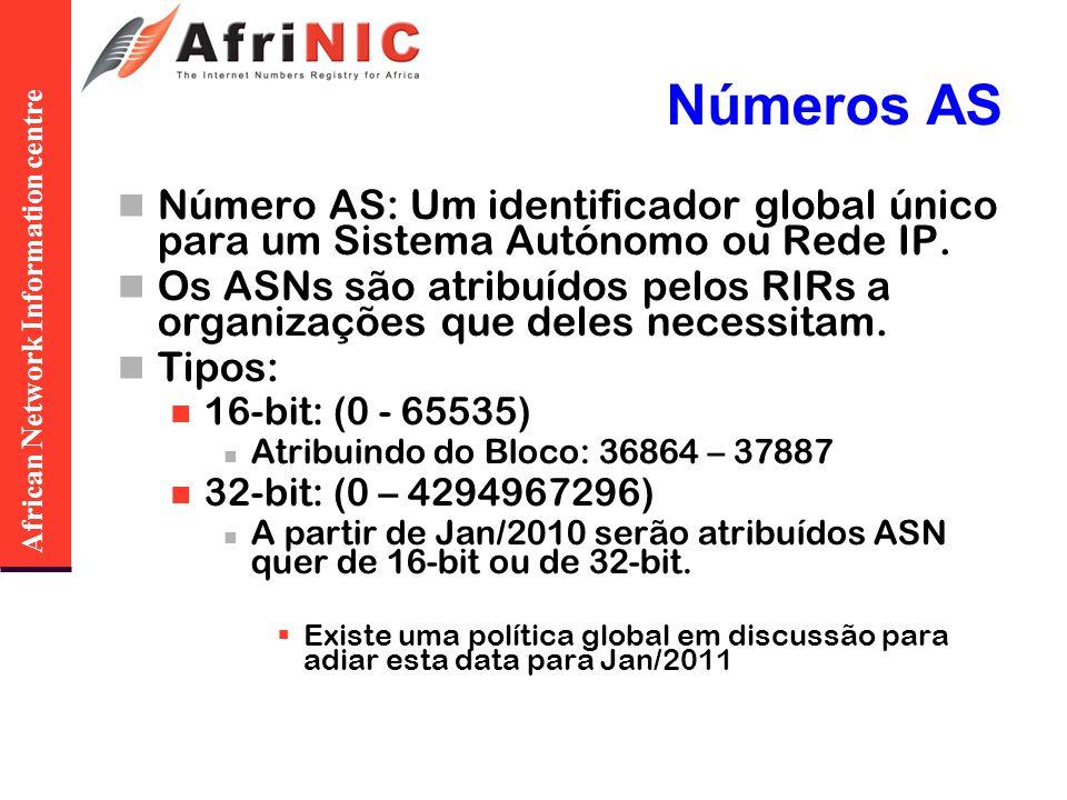 African Network Information centre Números AS Número AS: Um identificador global único para um Sistema Autónomo ou Rede IP. Os ASNs são atribuídos pel
