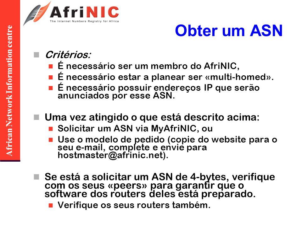 African Network Information centre Obter um ASN Critérios: É necessário ser um membro do AfriNIC, É necessário estar a planear ser «multi-homed». É ne