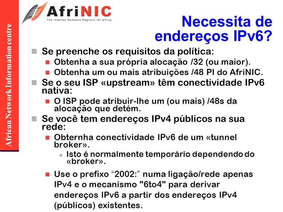 African Network Information centre Necessita de endereços IPv6? Se preenche os requisitos da política: Obtenha a sua própria alocação /32 (ou maior).