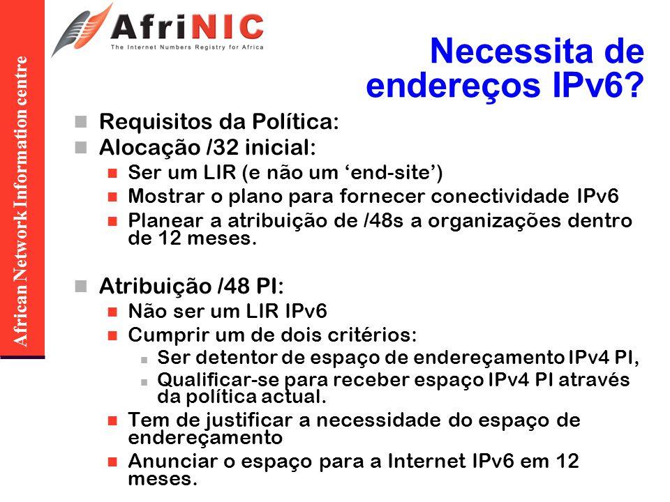 African Network Information centre Necessita de endereços IPv6? Requisitos da Política: Alocação /32 inicial: Ser um LIR (e não um end-site) Mostrar o