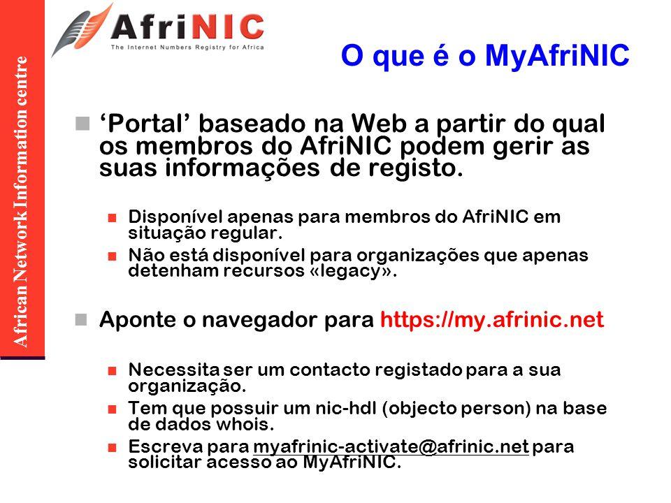 African Network Information centre O que é o MyAfriNIC Portal baseado na Web a partir do qual os membros do AfriNIC podem gerir as suas informações de registo.