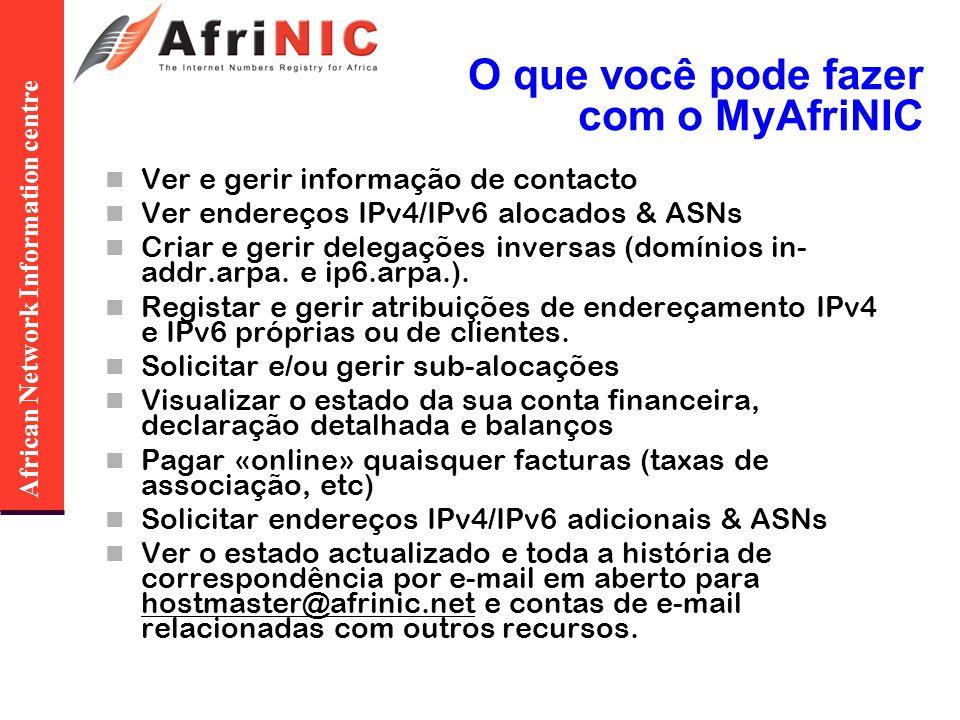 African Network Information centre O que você pode fazer com o MyAfriNIC Ver e gerir informação de contacto Ver endereços IPv4/IPv6 alocados & ASNs Cr