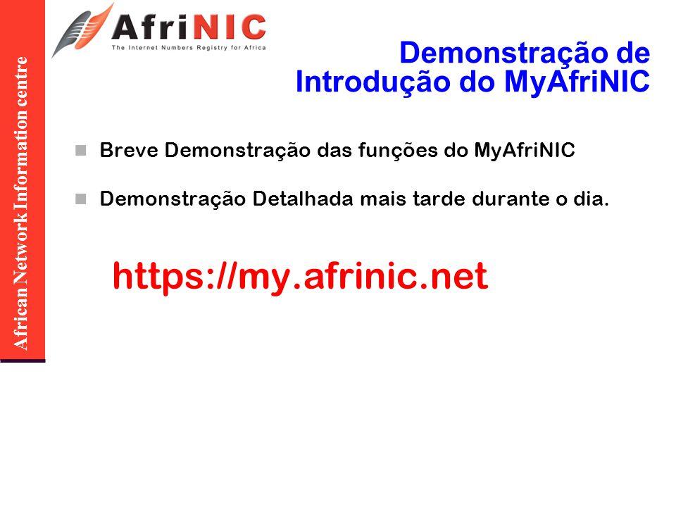 African Network Information centre Demonstração de Introdução do MyAfriNIC Breve Demonstração das funções do MyAfriNIC Demonstração Detalhada mais tarde durante o dia.