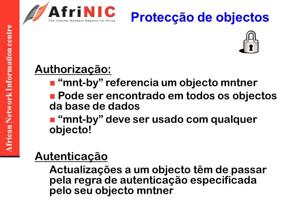 African Network Information centre Protecção de objectos Authorização: mnt-by referencia um objecto mntner Pode ser encontrado em todos os objectos da base de dados mnt-by deve ser usado com qualquer objecto.
