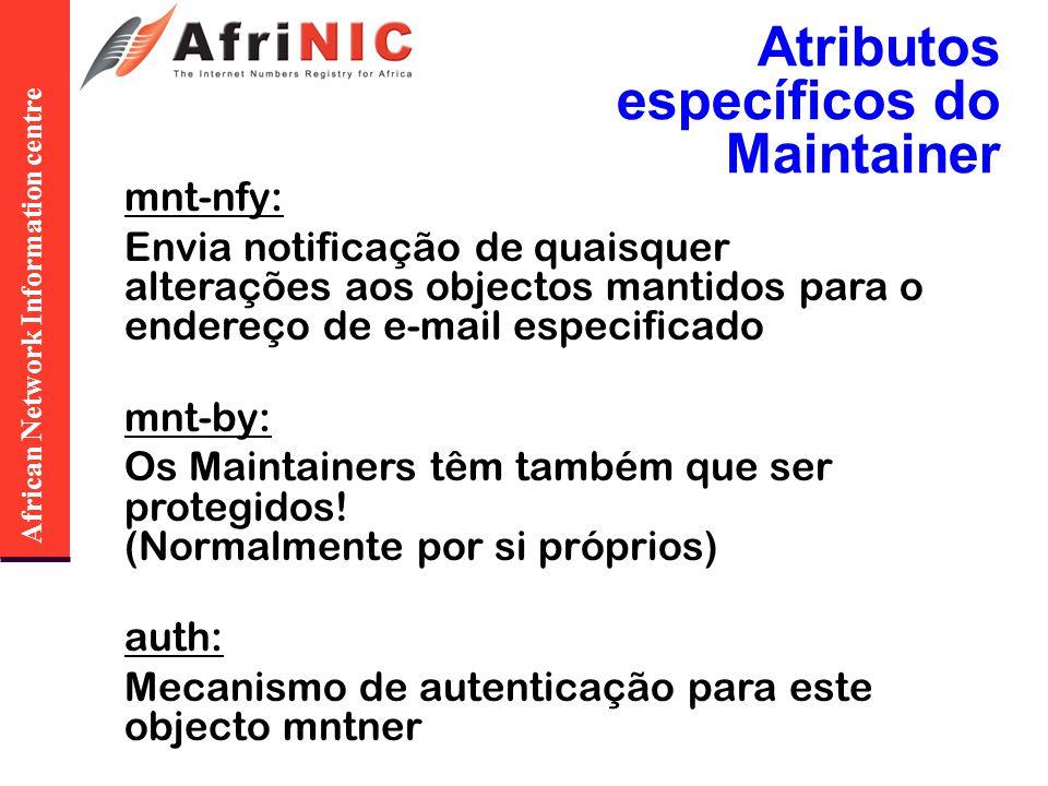 African Network Information centre Atributos específicos do Maintainer mnt-nfy: Envia notificação de quaisquer alterações aos objectos mantidos para o endereço de e-mail especificado mnt-by: Os Maintainers têm também que ser protegidos.