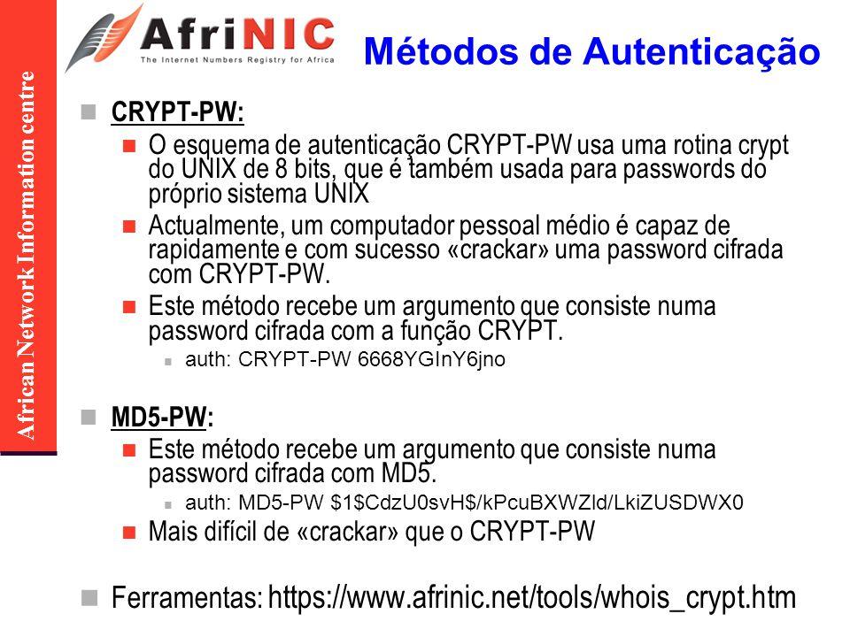 African Network Information centre Métodos de Autenticação CRYPT-PW: O esquema de autenticação CRYPT-PW usa uma rotina crypt do UNIX de 8 bits, que é também usada para passwords do próprio sistema UNIX Actualmente, um computador pessoal médio é capaz de rapidamente e com sucesso «crackar» uma password cifrada com CRYPT-PW.