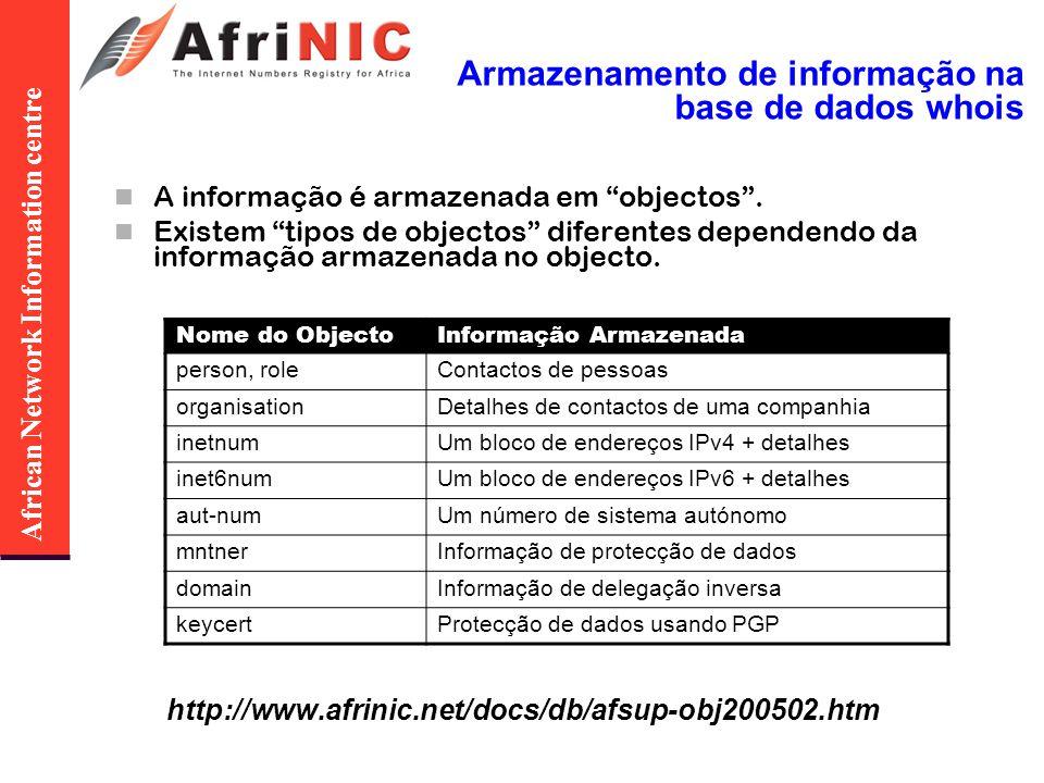 African Network Information centre Armazenamento de informação na base de dados whois A informação é armazenada em objectos. Existem tipos de objectos