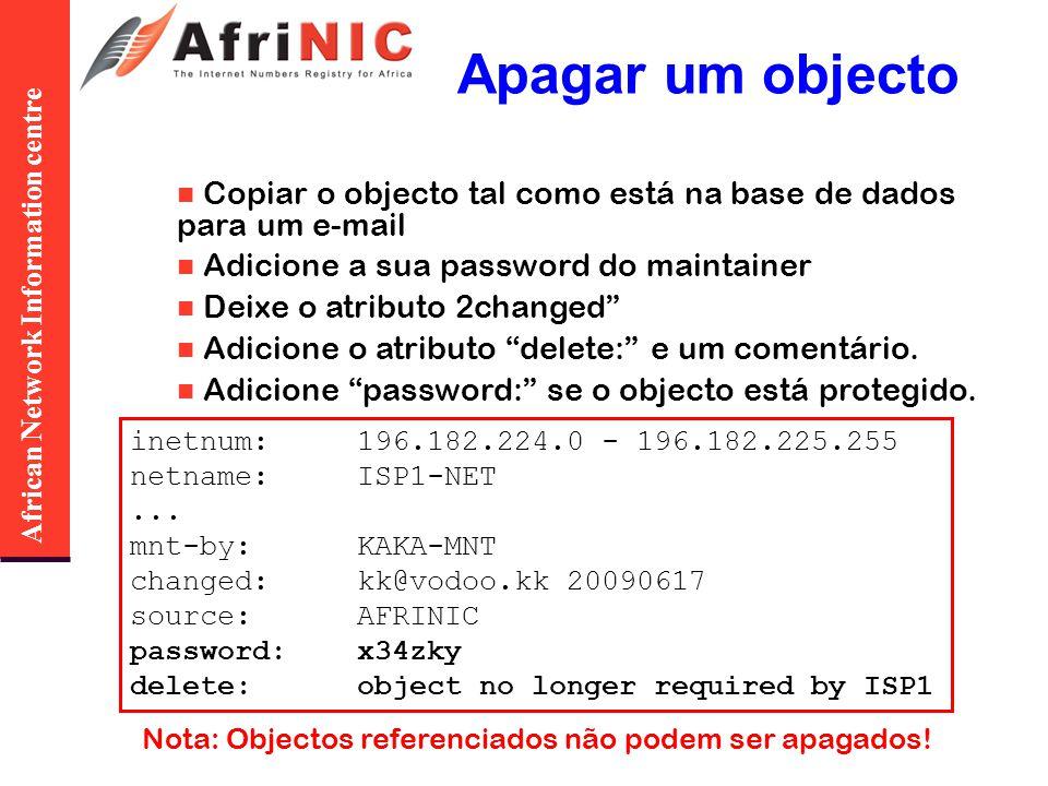 African Network Information centre Apagar um objecto Copiar o objecto tal como está na base de dados para um e-mail Adicione a sua password do maintainer Deixe o atributo 2changed Adicione o atributo delete: e um comentário.