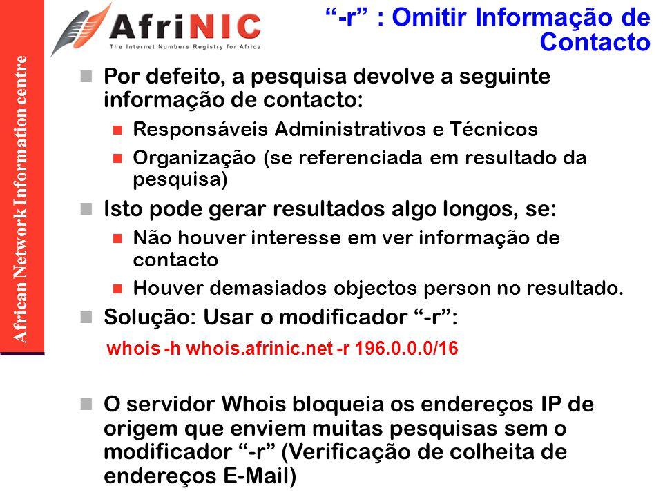 African Network Information centre -r : Omitir Informação de Contacto Por defeito, a pesquisa devolve a seguinte informação de contacto: Responsáveis