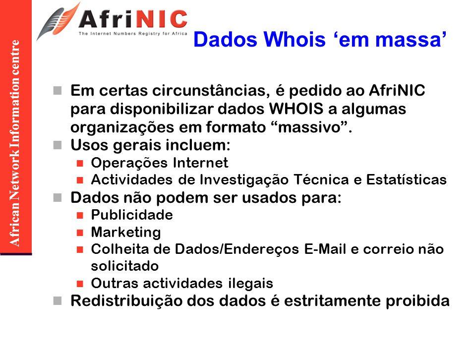African Network Information centre Dados Whois em massa Em certas circunstâncias, é pedido ao AfriNIC para disponibilizar dados WHOIS a algumas organizações em formato massivo.