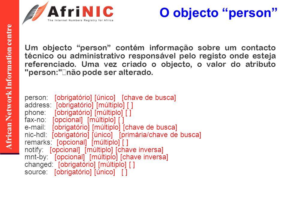 African Network Information centre O objecto person Um objecto person contém informação sobre um contacto técnico ou administrativo responsável pelo r