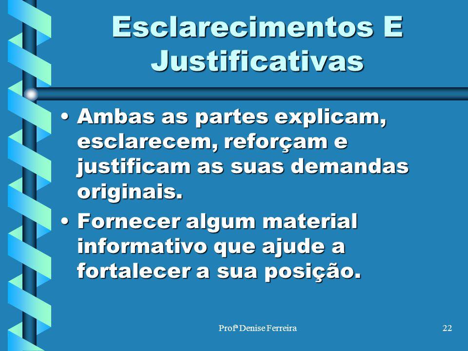 Profª Denise Ferreira22 Esclarecimentos E Justificativas Ambas as partes explicam, esclarecem, reforçam e justificam as suas demandas originais.Ambas