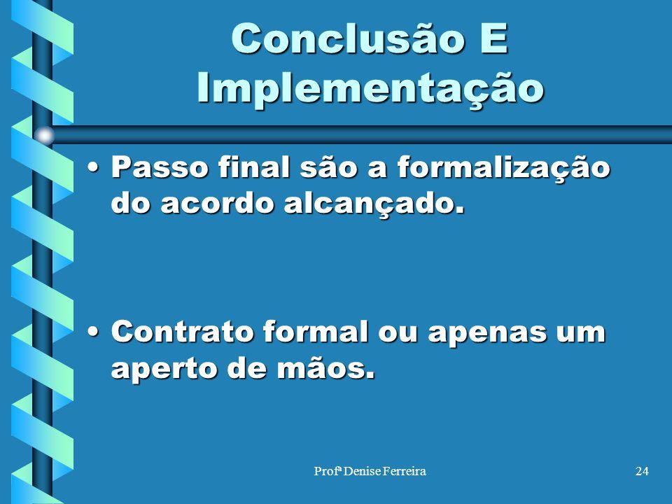 Profª Denise Ferreira24 Conclusão E Implementação Passo final são a formalização do acordo alcançado.Passo final são a formalização do acordo alcançad