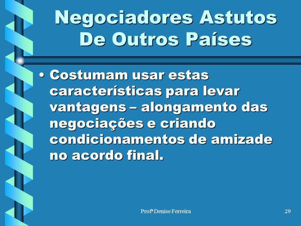 Profª Denise Ferreira29 Negociadores Astutos De Outros Países Costumam usar estas características para levar vantagens – alongamento das negociações e
