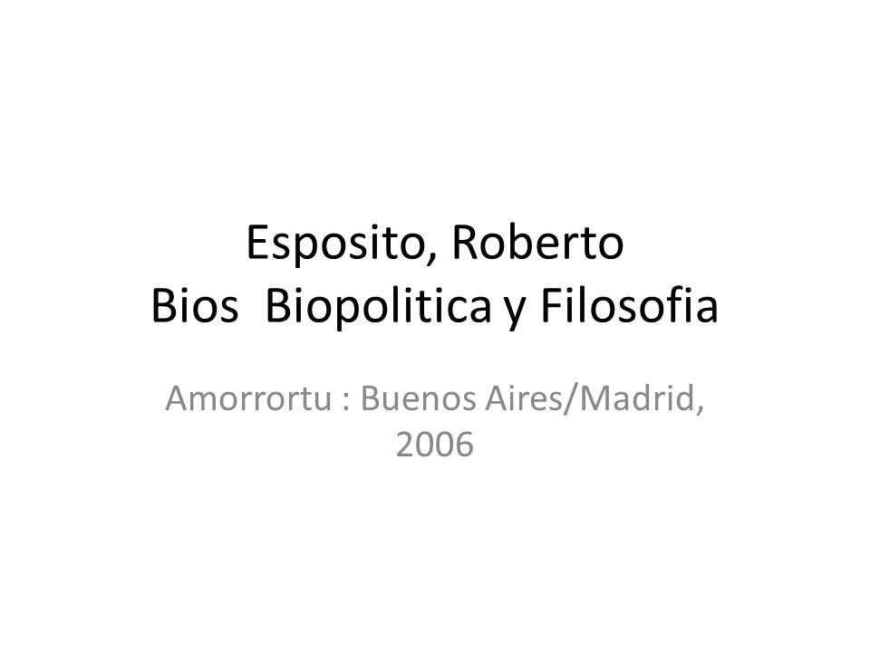 Esposito, Roberto Bios Biopolitica y Filosofia Amorrortu : Buenos Aires/Madrid, 2006
