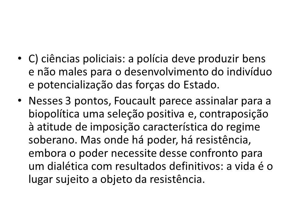 C) ciências policiais: a polícia deve produzir bens e não males para o desenvolvimento do indivíduo e potencialização das forças do Estado.