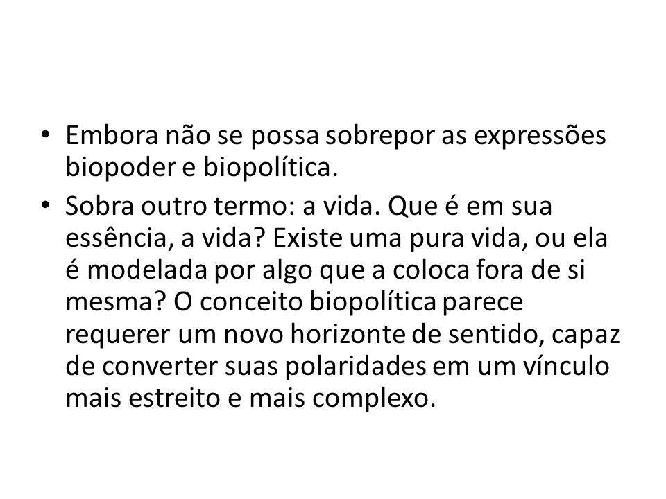 Embora não se possa sobrepor as expressões biopoder e biopolítica.