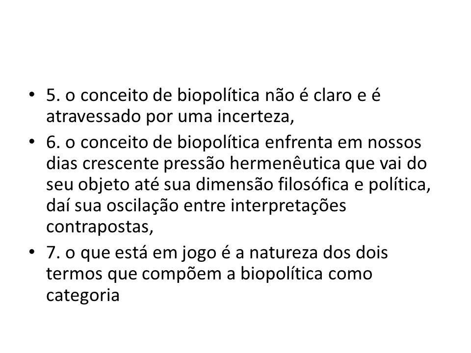5. o conceito de biopolítica não é claro e é atravessado por uma incerteza, 6.