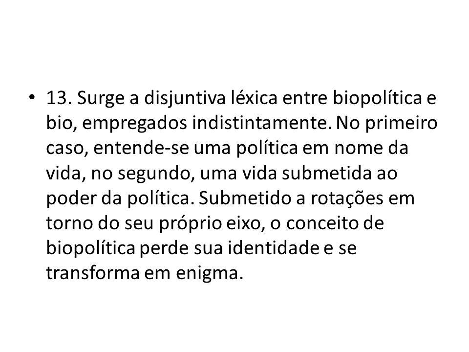 13. Surge a disjuntiva léxica entre biopolítica e bio, empregados indistintamente.