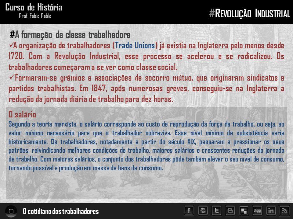 O cotidiano dos trabalhadores Curso de História Prof. Fabio Pablo #R EVOLUÇÃO I NDUSTRIAL A organização de trabalhadores (Trade Unions) já existia na
