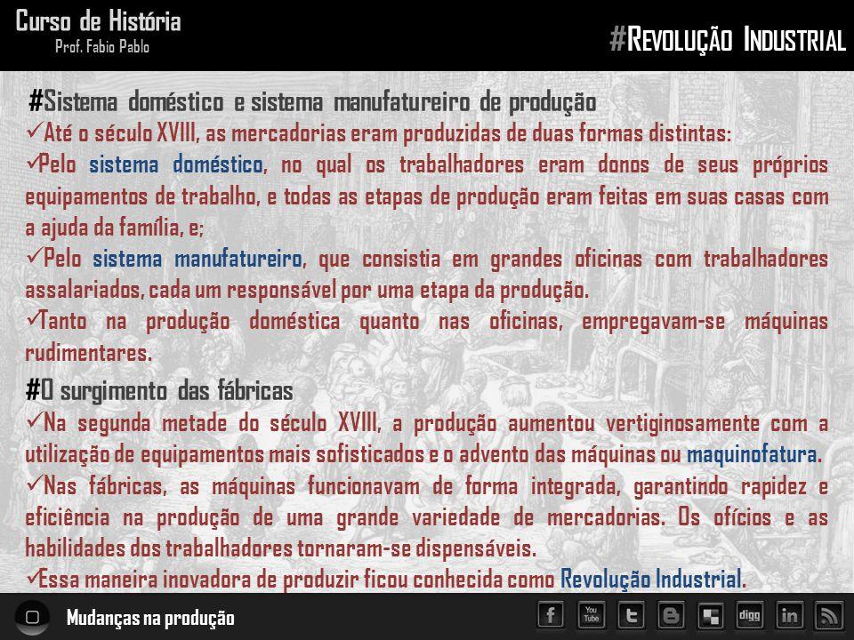 Mudanças na produção Curso de História Prof. Fabio Pablo #R EVOLUÇÃO I NDUSTRIAL Até o século XVIII, as mercadorias eram produzidas de duas formas dis