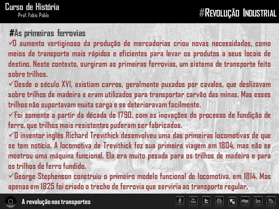A revolução nos transportes Curso de História Prof. Fabio Pablo #R EVOLUÇÃO I NDUSTRIAL O aumento vertiginoso da produção de mercadorias criou novas n