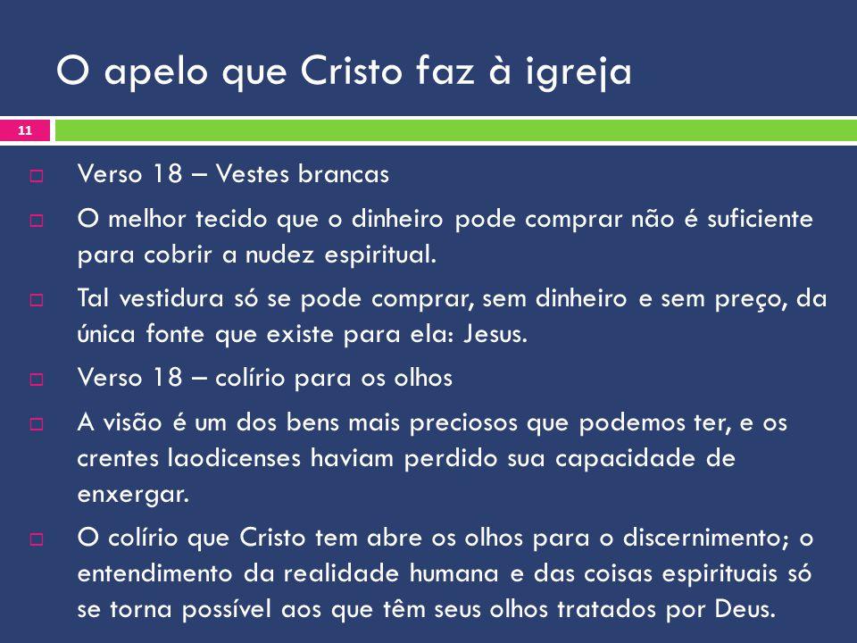 O apelo que Cristo faz à igreja Verso 18 – Vestes brancas O melhor tecido que o dinheiro pode comprar não é suficiente para cobrir a nudez espiritual.
