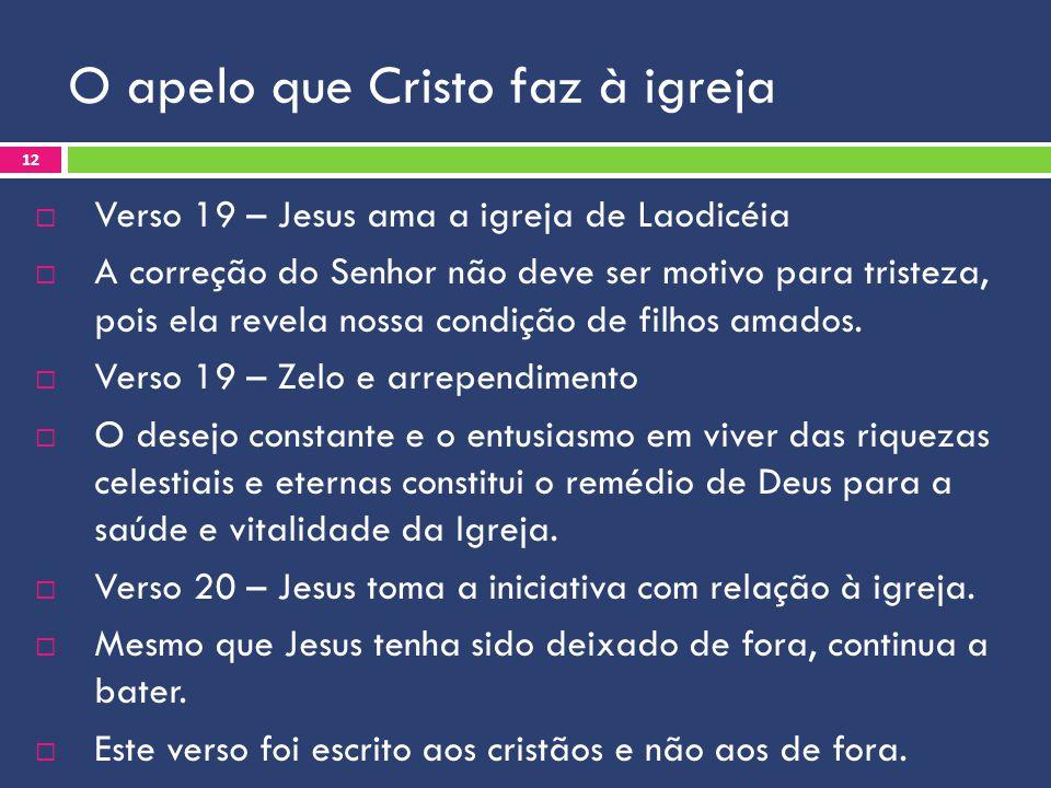 O apelo que Cristo faz à igreja Verso 19 – Jesus ama a igreja de Laodicéia A correção do Senhor não deve ser motivo para tristeza, pois ela revela nos