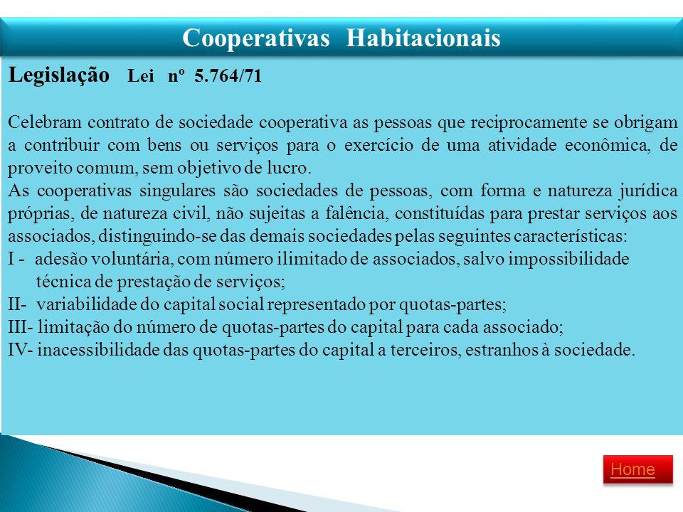 Legislação Lei nº 5.764/71 Celebram contrato de sociedade cooperativa as pessoas que reciprocamente se obrigam a contribuir com bens ou serviços para