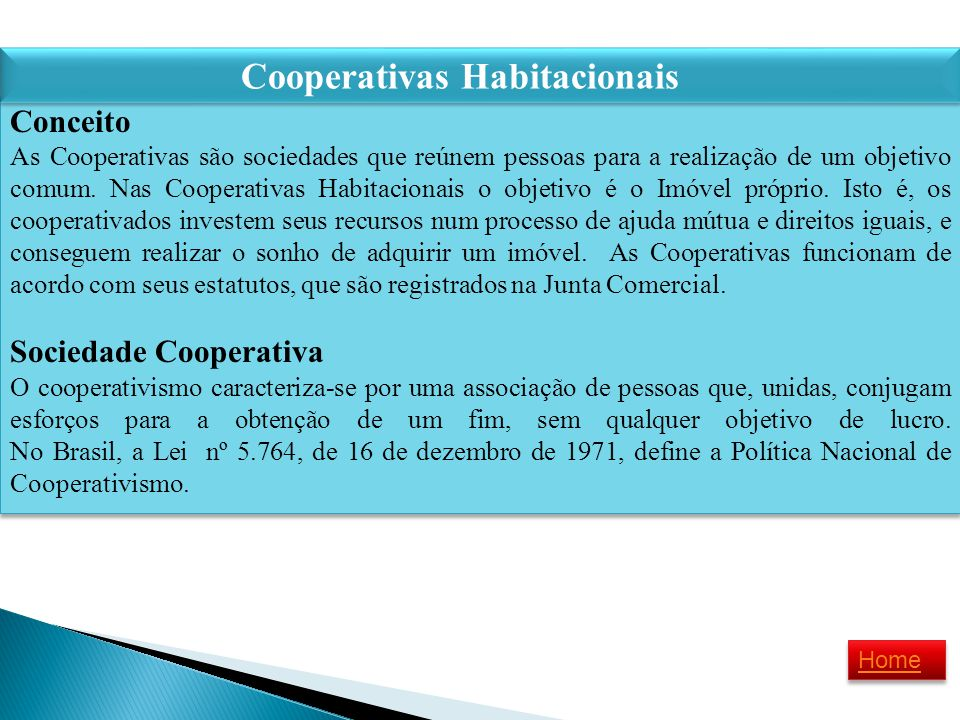 Conceito As Cooperativas são sociedades que reúnem pessoas para a realização de um objetivo comum. Nas Cooperativas Habitacionais o objetivo é o Imóve