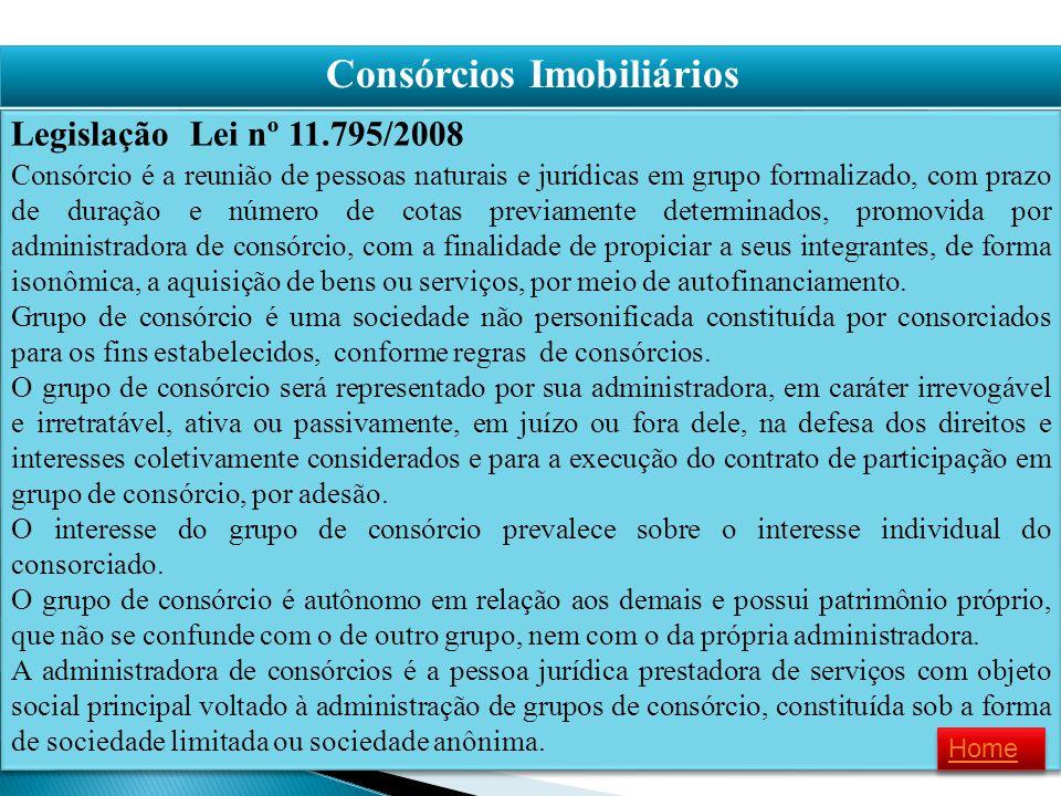 Consórcios Imobiliários Legislação Lei nº 11.795/2008 Consórcio é a reunião de pessoas naturais e jurídicas em grupo formalizado, com prazo de duração