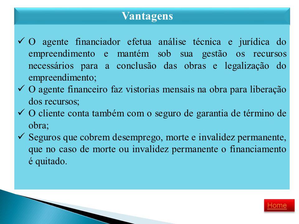 Vantagens O agente financiador efetua análise técnica e jurídica do empreendimento e mantém sob sua gestão os recursos necessários para a conclusão da