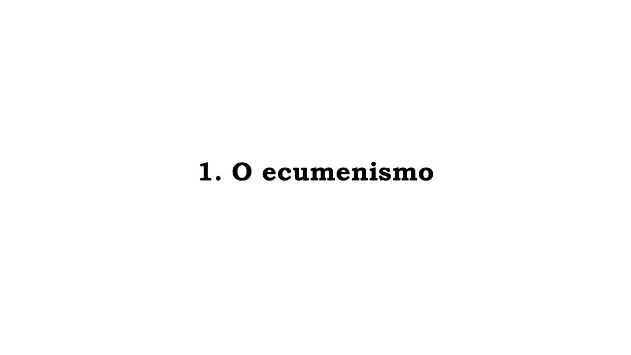 1. O ecumenismo