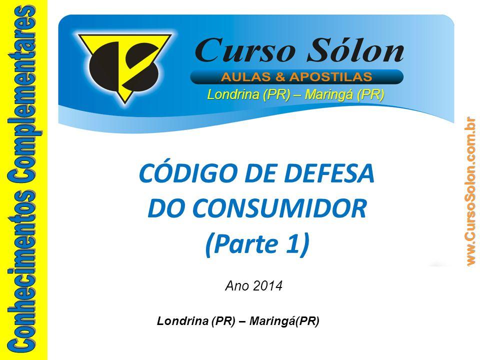 Londrina (PR) – Maringá (PR) Ano 2014 CÓDIGO DE DEFESA DO CONSUMIDOR (Parte 1) Londrina (PR) – Maringá(PR)