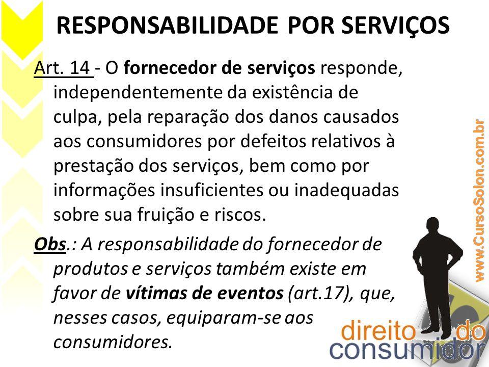 RESPONSABILIDADE POR SERVIÇOS Art. 14 - O fornecedor de serviços responde, independentemente da existência de culpa, pela reparação dos danos causados