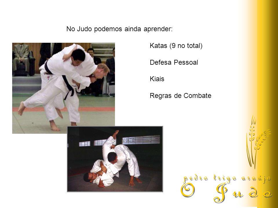 No Judo podemos ainda aprender: Katas (9 no total) Defesa Pessoal Kiais Regras de Combate