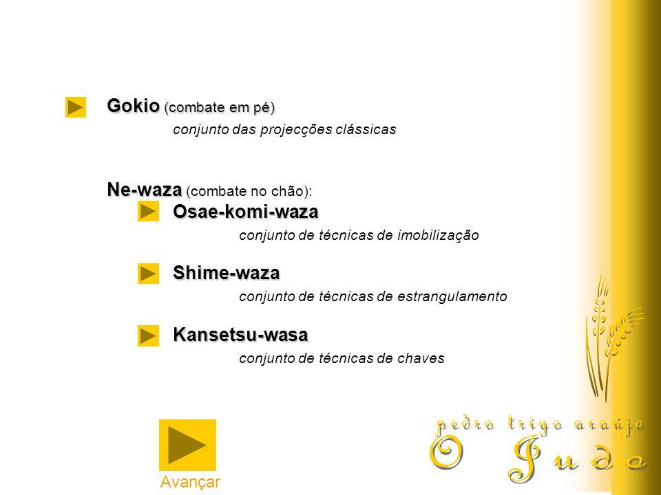 Gokio (combate em pé) conjunto das projecções clássicas Ne-waza Ne-waza (combate no chão):Osae-komi-waza conjunto de técnicas de imobilizaçãoShime-waza conjunto de técnicas de estrangulamentoKansetsu-wasa conjunto de técnicas de chaves Avançar