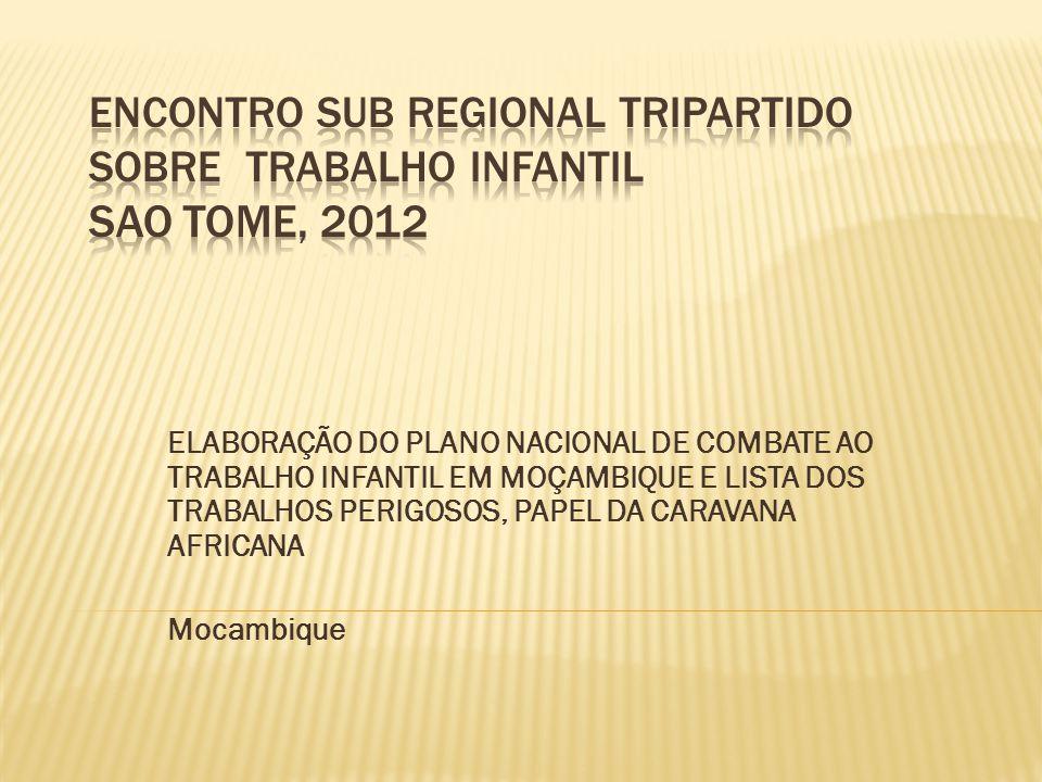 ELABORAÇÃO DO PLANO NACIONAL DE COMBATE AO TRABALHO INFANTIL EM MOÇAMBIQUE E LISTA DOS TRABALHOS PERIGOSOS, PAPEL DA CARAVANA AFRICANA Mocambique
