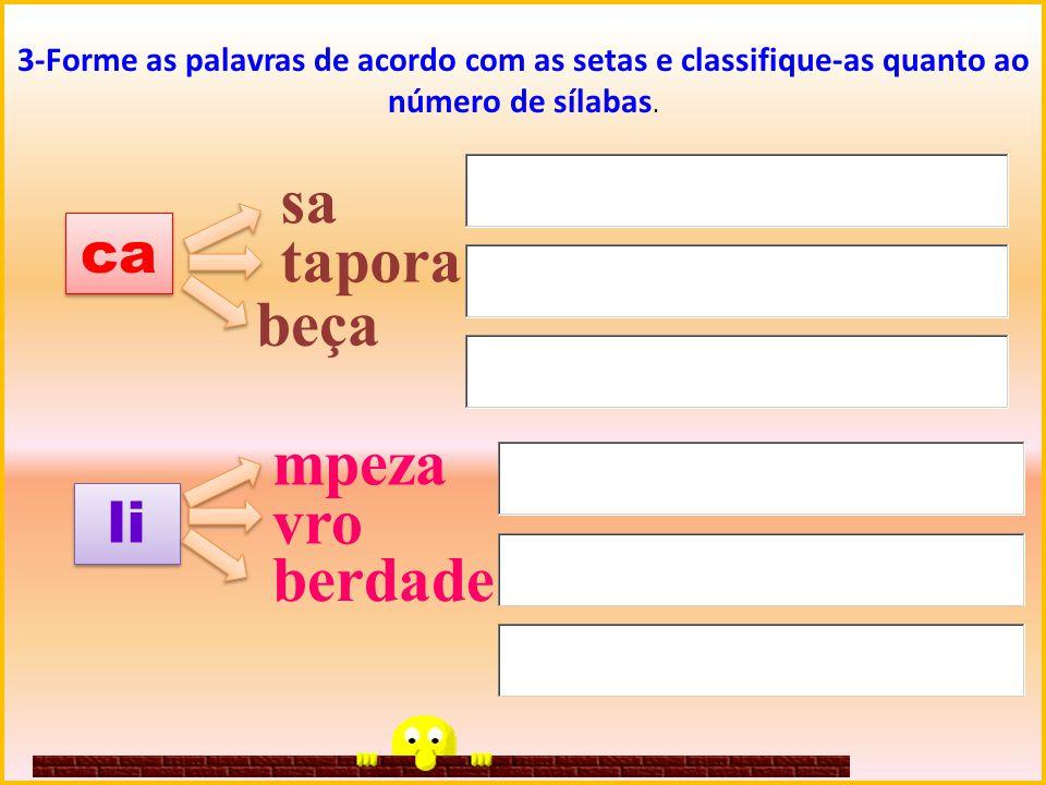 ca 3-Forme as palavras de acordo com as setas e classifique-as quanto ao número de sílabas. sa tapora beça li mpeza vro berdade