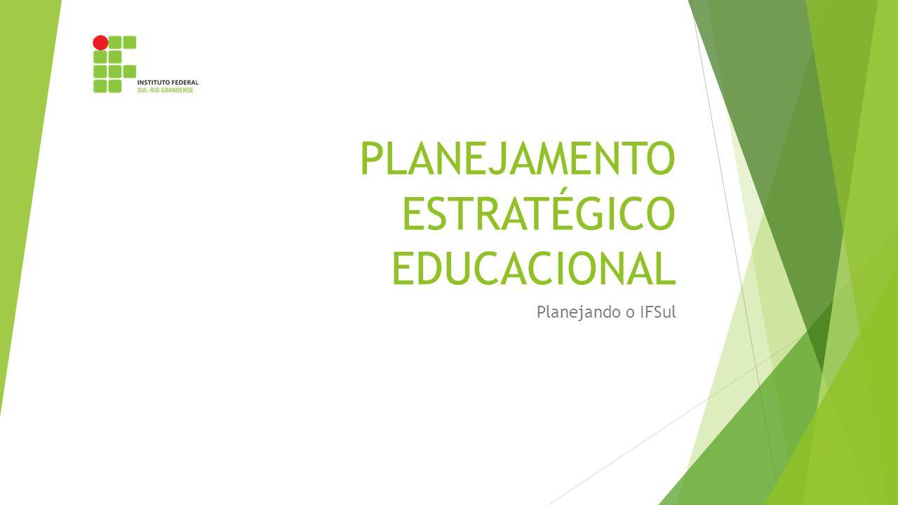 PLANEJAMENTO ESTRATÉGICO EDUCACIONAL Planejando o IFSul