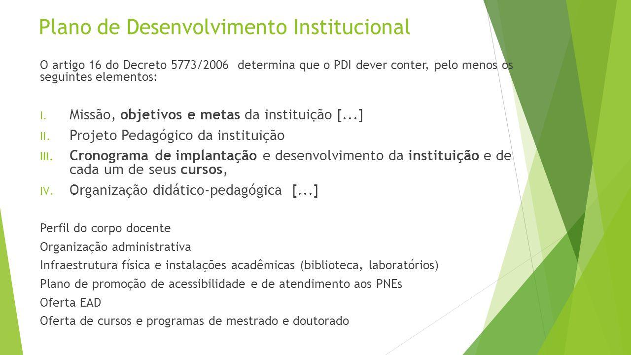 Plano de Desenvolvimento Institucional O artigo 16 do Decreto 5773/2006 determina que o PDI dever conter, pelo menos os seguintes elementos: I. Missão
