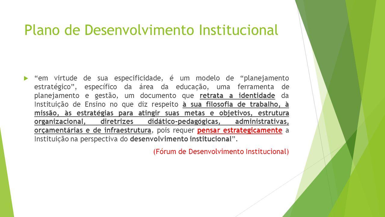 Plano de Desenvolvimento Institucional em virtude de sua especificidade, é um modelo de planejamento estratégico, específico da área da educação, uma