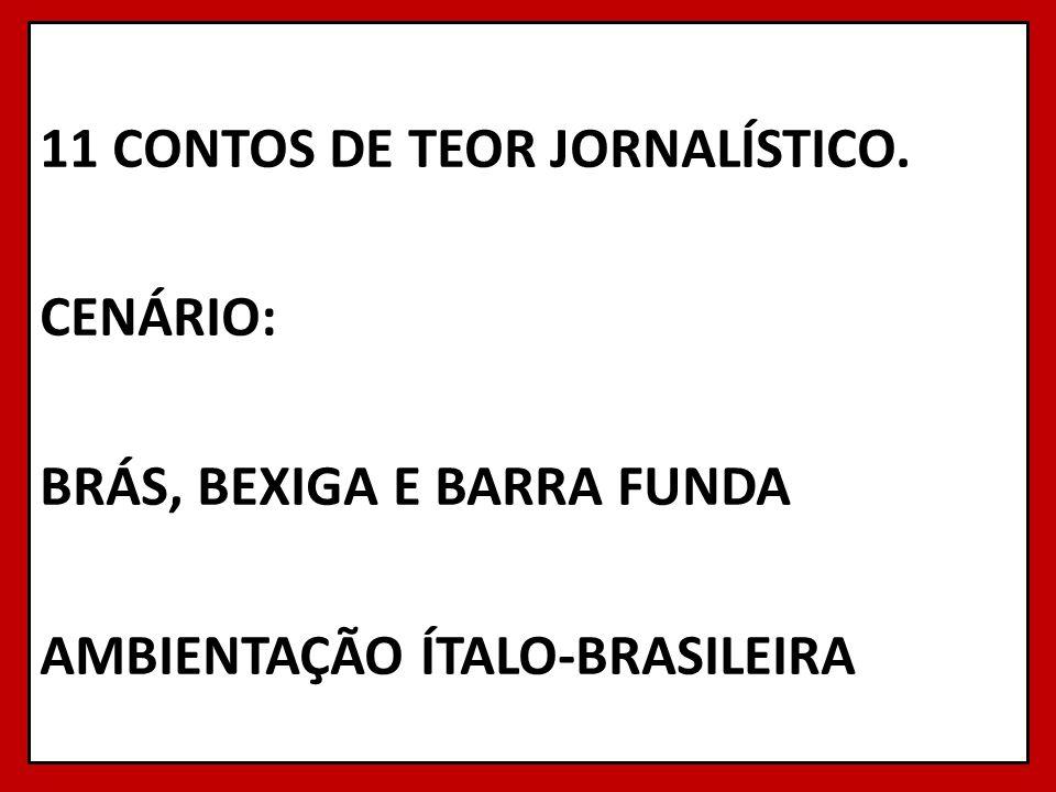 11 CONTOS DE TEOR JORNALÍSTICO. CENÁRIO: BRÁS, BEXIGA E BARRA FUNDA AMBIENTAÇÃO ÍTALO-BRASILEIRA