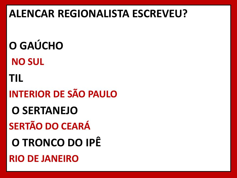 ALENCAR REGIONALISTA ESCREVEU? O GAÚCHO NO SUL TIL INTERIOR DE SÃO PAULO O SERTANEJO SERTÃO DO CEARÁ O TRONCO DO IPÊ RIO DE JANEIRO
