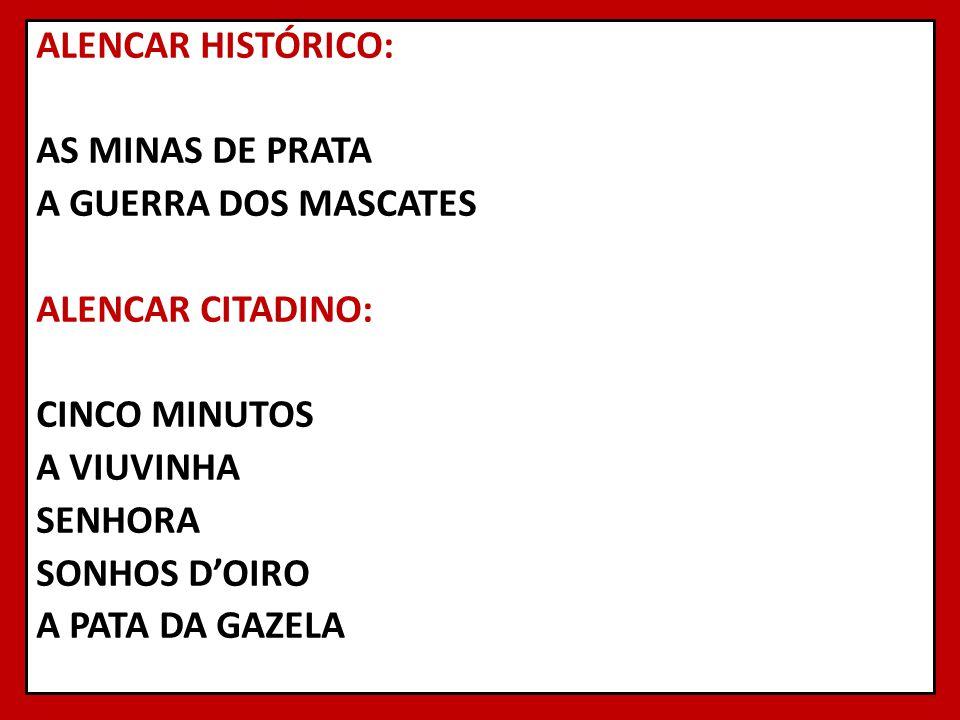 ALENCAR HISTÓRICO: AS MINAS DE PRATA A GUERRA DOS MASCATES ALENCAR CITADINO: CINCO MINUTOS A VIUVINHA SENHORA SONHOS DOIRO A PATA DA GAZELA