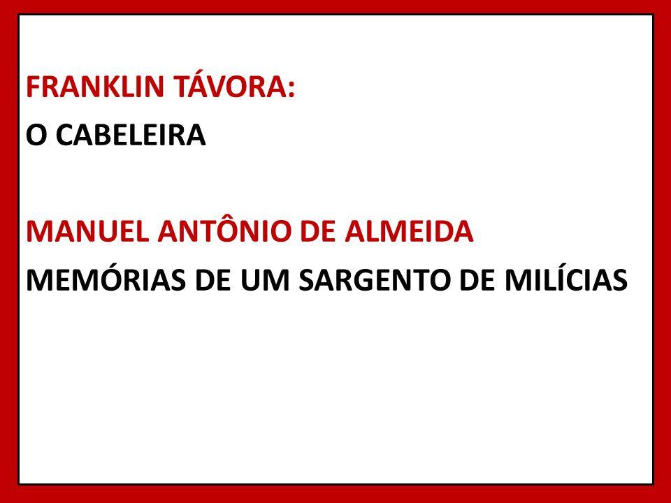 FRANKLIN TÁVORA: O CABELEIRA MANUEL ANTÔNIO DE ALMEIDA MEMÓRIAS DE UM SARGENTO DE MILÍCIAS