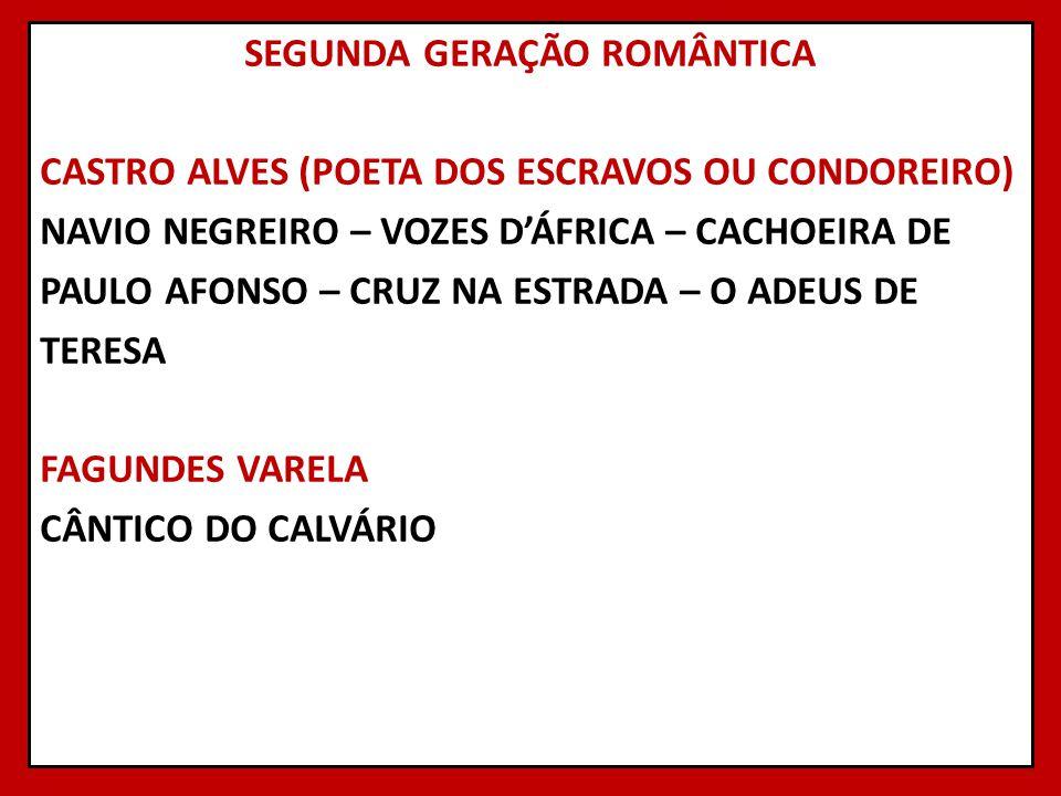 SEGUNDA GERAÇÃO ROMÂNTICA CASTRO ALVES (POETA DOS ESCRAVOS OU CONDOREIRO) NAVIO NEGREIRO – VOZES DÁFRICA – CACHOEIRA DE PAULO AFONSO – CRUZ NA ESTRADA