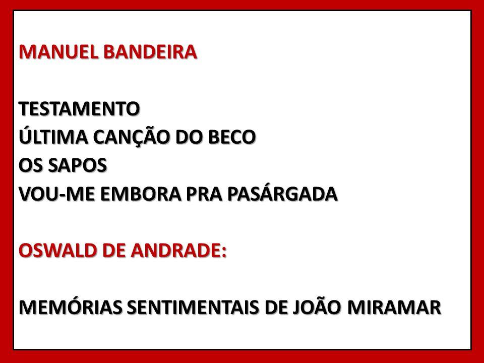 MANUEL BANDEIRA TESTAMENTO ÚLTIMA CANÇÃO DO BECO OS SAPOS VOU-ME EMBORA PRA PASÁRGADA OSWALD DE ANDRADE: MEMÓRIAS SENTIMENTAIS DE JOÃO MIRAMAR