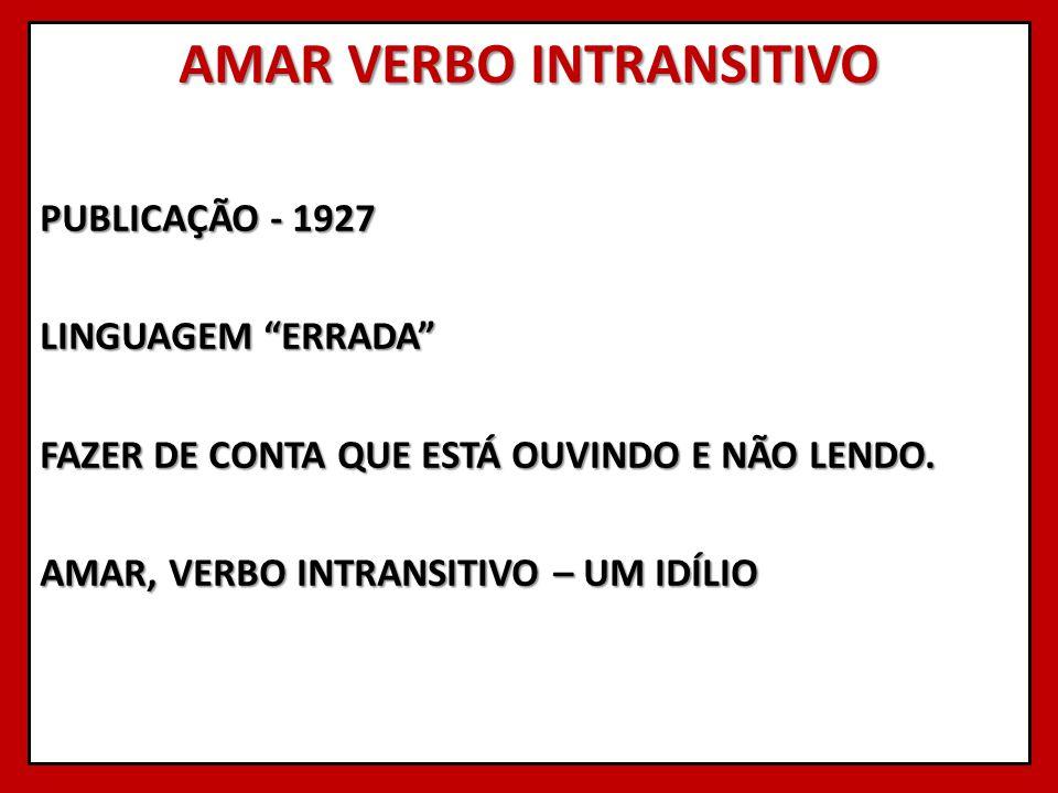 AMAR VERBO INTRANSITIVO PUBLICAÇÃO - 1927 LINGUAGEM ERRADA FAZER DE CONTA QUE ESTÁ OUVINDO E NÃO LENDO. AMAR, VERBO INTRANSITIVO – UM IDÍLIO